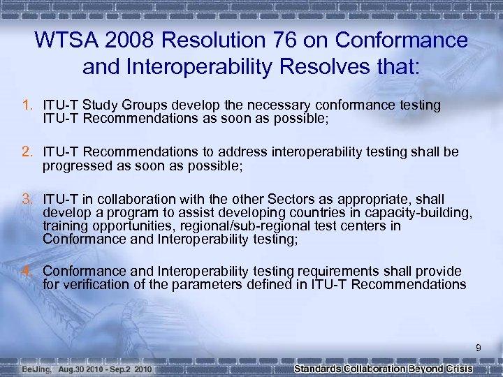 WTSA 2008 Resolution 76 on Conformance and Interoperability Resolves that: 1. ITU-T Study Groups