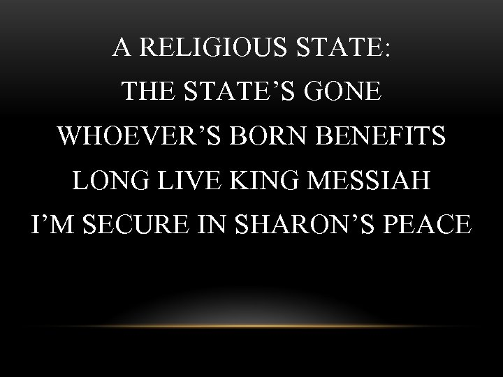 A RELIGIOUS STATE: THE STATE'S GONE WHOEVER'S BORN BENEFITS LONG LIVE KING MESSIAH I'M