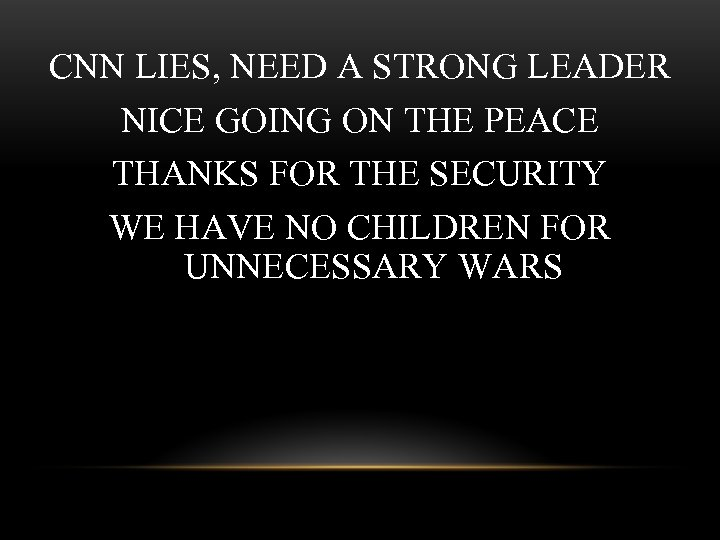 CNN LIES, NEED A STRONG LEADER NICE GOING ON THE PEACE THANKS FOR THE