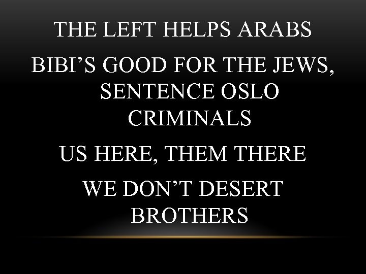 THE LEFT HELPS ARABS BIBI'S GOOD FOR THE JEWS, SENTENCE OSLO CRIMINALS US HERE,