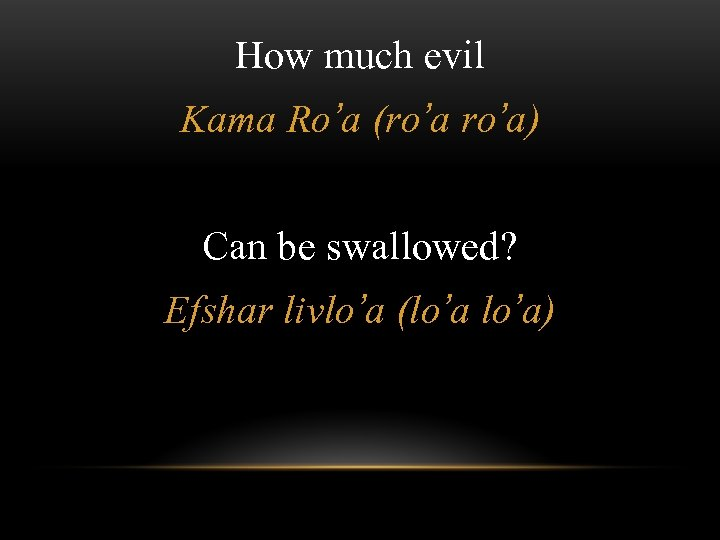 How much evil Kama Ro'a (ro'a) Can be swallowed? Efshar livlo'a (lo'a)