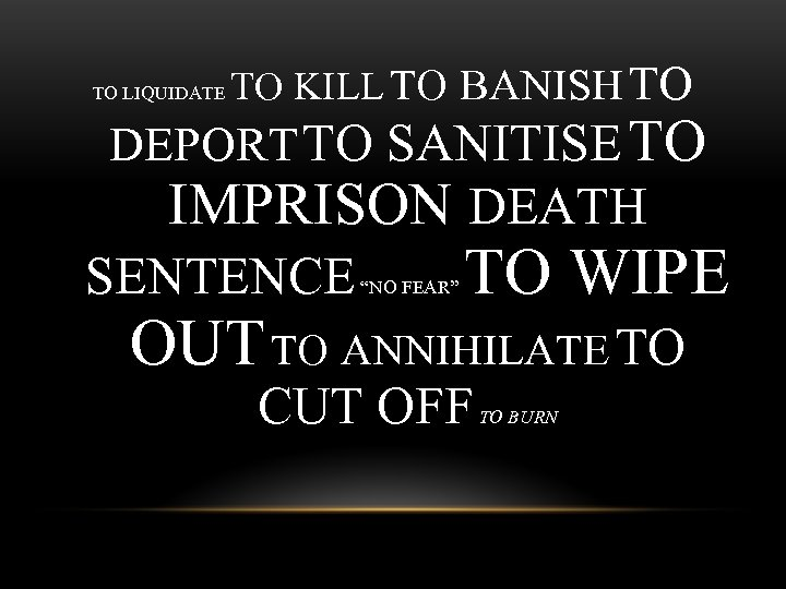 TO LIQUIDATE TO KILL TO BANISH TO DEPORT TO SANITISE TO IMPRISON DEATH SENTENCE