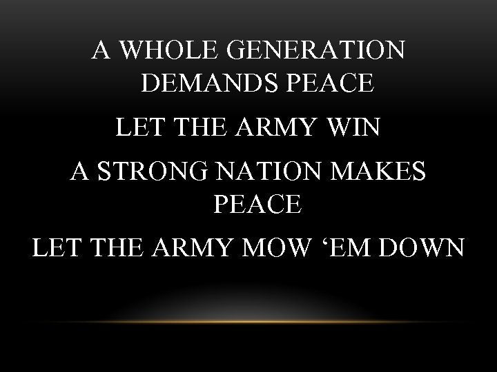 A WHOLE GENERATION DEMANDS PEACE LET THE ARMY WIN A STRONG NATION MAKES PEACE