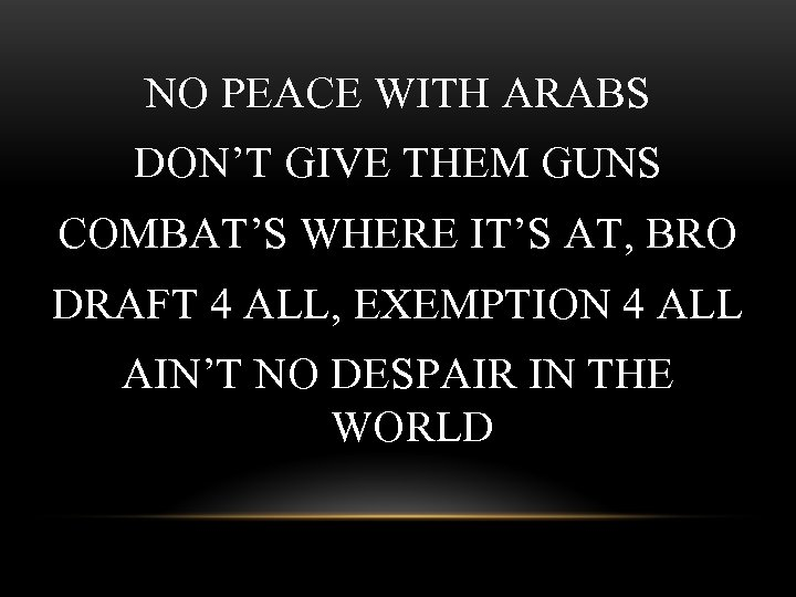 NO PEACE WITH ARABS DON'T GIVE THEM GUNS COMBAT'S WHERE IT'S AT, BRO DRAFT
