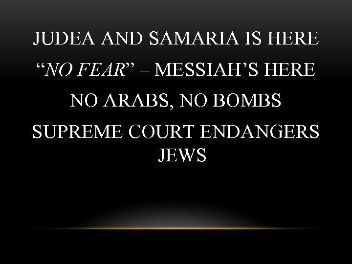 """JUDEA AND SAMARIA IS HERE """"NO FEAR"""" – MESSIAH'S HERE NO ARABS, NO BOMBS"""