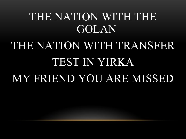 THE NATION WITH THE GOLAN THE NATION WITH TRANSFER TEST IN YIRKA MY FRIEND