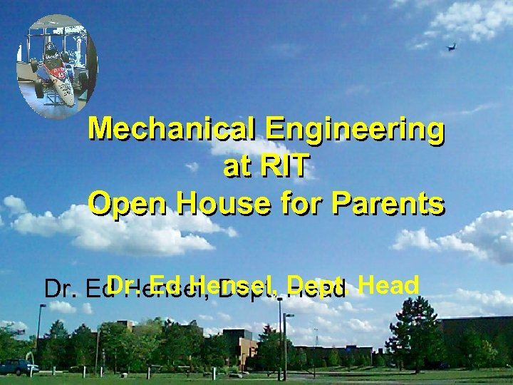 Mechanical Engineering at RIT Open House for Parents Dr. Ed Hensel, Dept. Head
