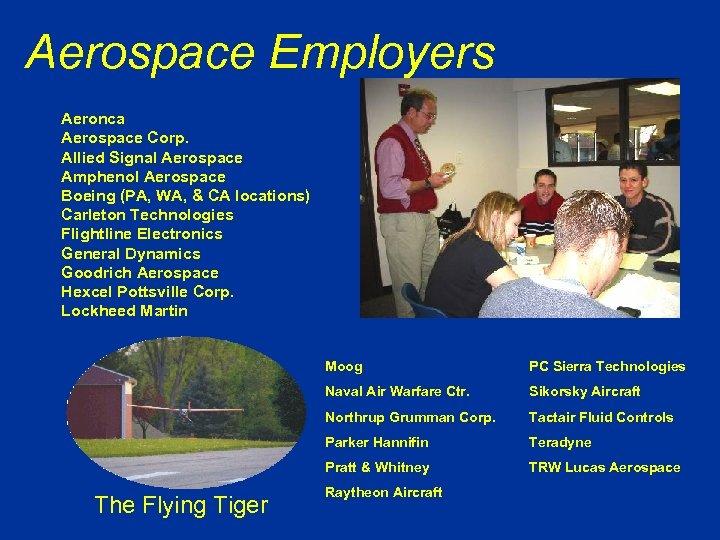 Aerospace Employers Aeronca Aerospace Corp. Allied Signal Aerospace Amphenol Aerospace Boeing (PA, WA, &