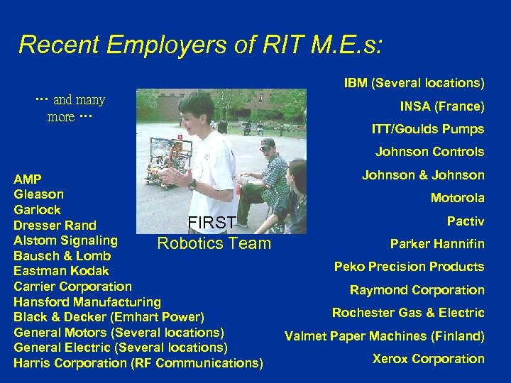 Recent Employers of RIT M. E. s: IBM (Several locations) … and many more