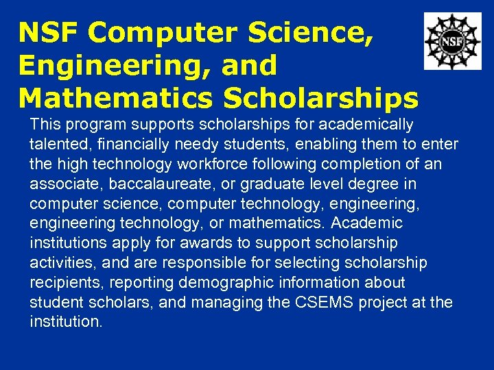 NSF Computer Science, Engineering, and Mathematics Scholarships This program supports scholarships for academically talented,