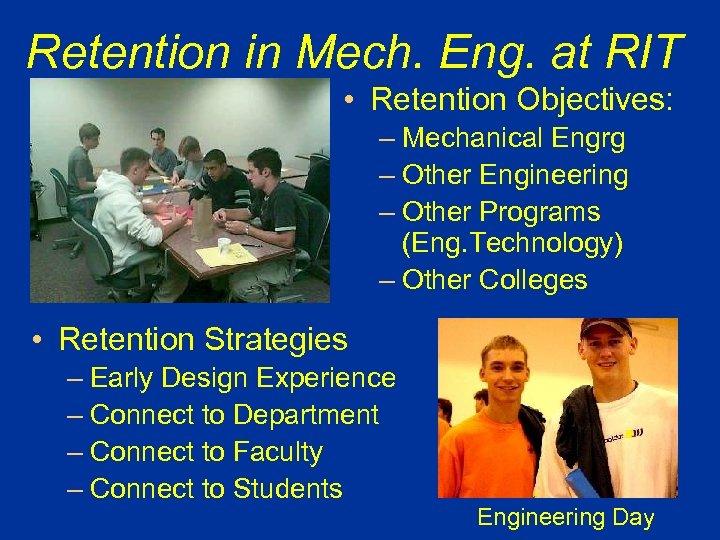 Retention in Mech. Eng. at RIT Freshman Seminar • Retention Objectives: – Mechanical Engrg