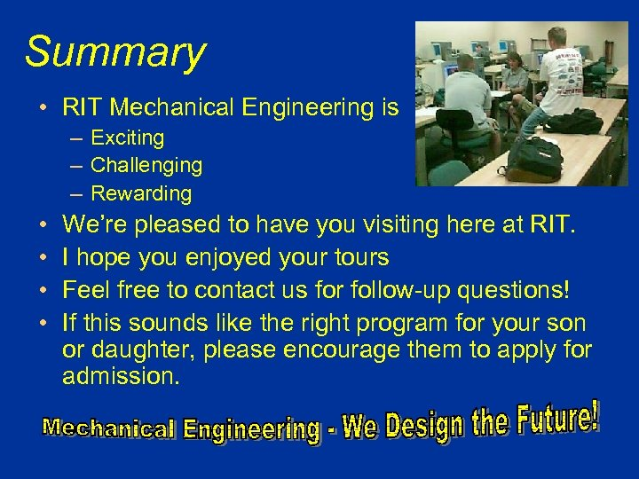 Summary • RIT Mechanical Engineering is – Exciting – Challenging – Rewarding • •