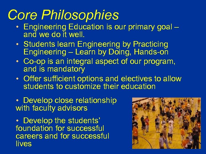 Core Philosophies • Engineering Education is our primary goal – and we do it