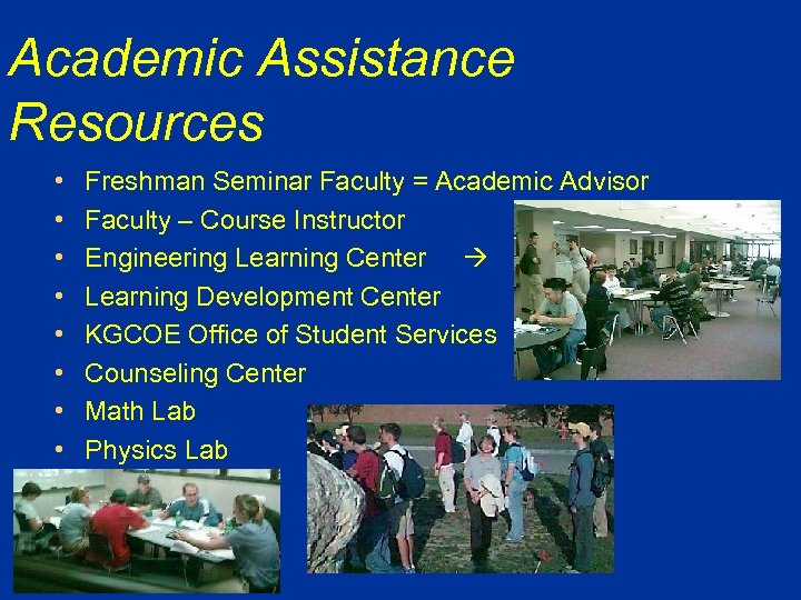 Academic Assistance Resources • • Freshman Seminar Faculty = Academic Advisor Faculty – Course