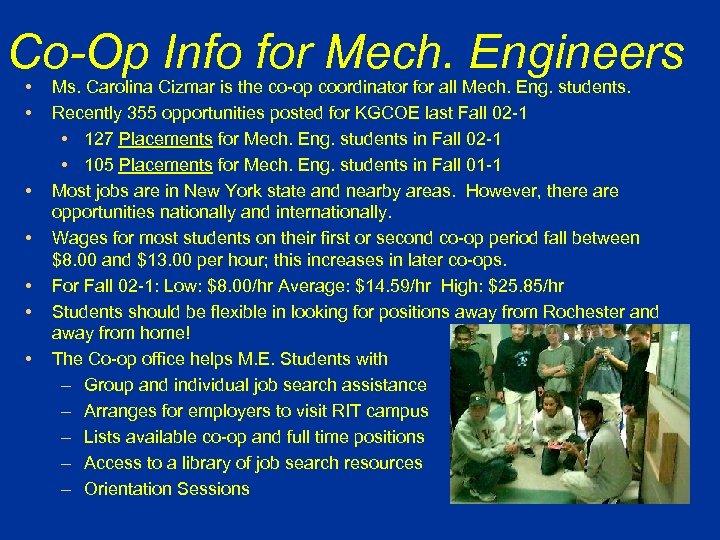 Co-Op Info for Mech. Engineers • • Ms. Carolina Cizmar is the co-op coordinator