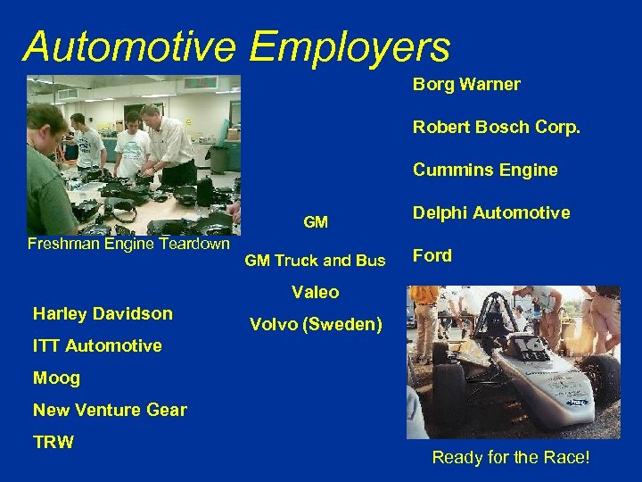 Automotive Employers Borg Warner Robert Bosch Corp. Cummins Engine GM Freshman Engine Teardown GM