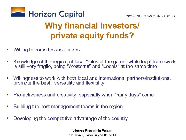 Why financial investors/ private equity funds? § Willing to come first/risk takers § Knowledge