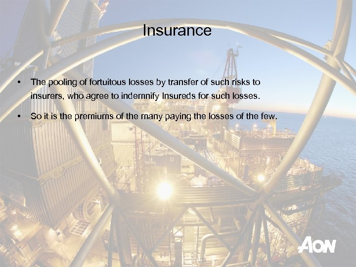 Insurance • The pooling of fortuitous losses by transfer of such risks to insurers,