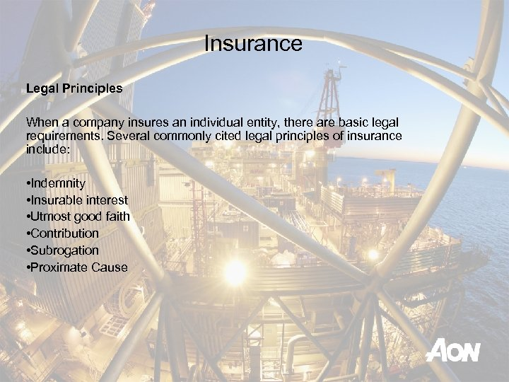 Insurance Legal Principles When a company insures an individual entity, there are basic legal