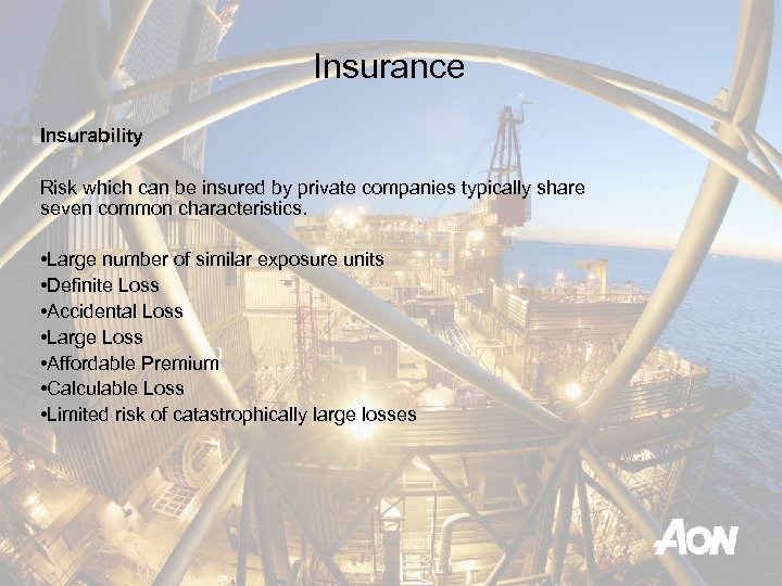 Insurance Insurability Risk which can be insured by private companies typically share seven common