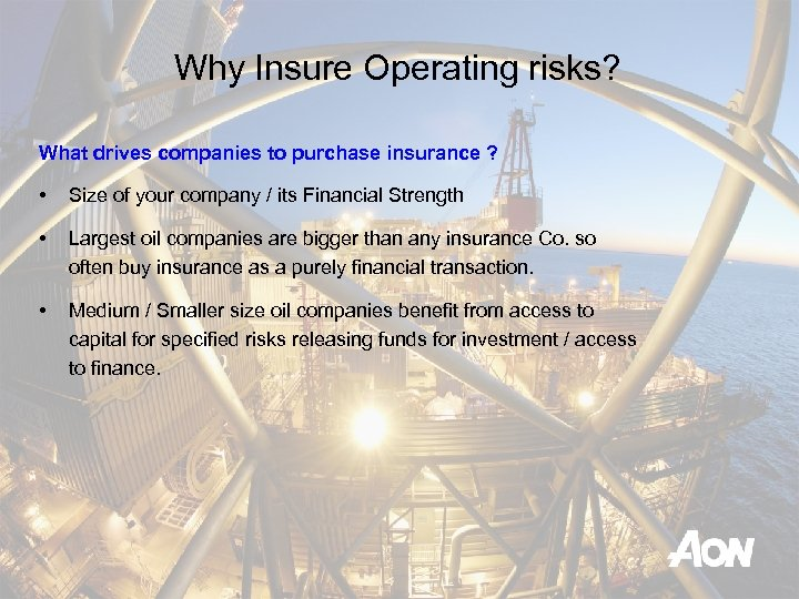 Why Insure Operating risks? What drives companies to purchase insurance ? • Size of