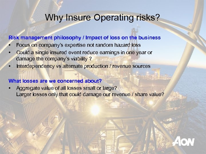 Why Insure Operating risks? Risk management philosophy / Impact of loss on the business