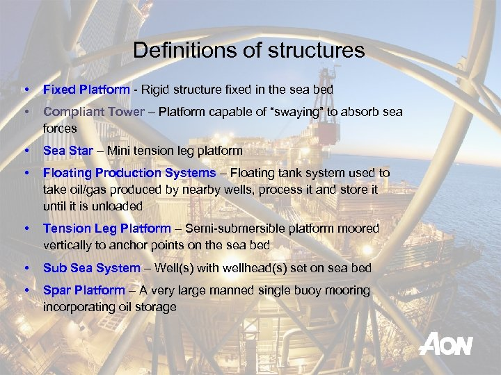 Definitions of structures • Fixed Platform - Rigid structure fixed in the sea bed