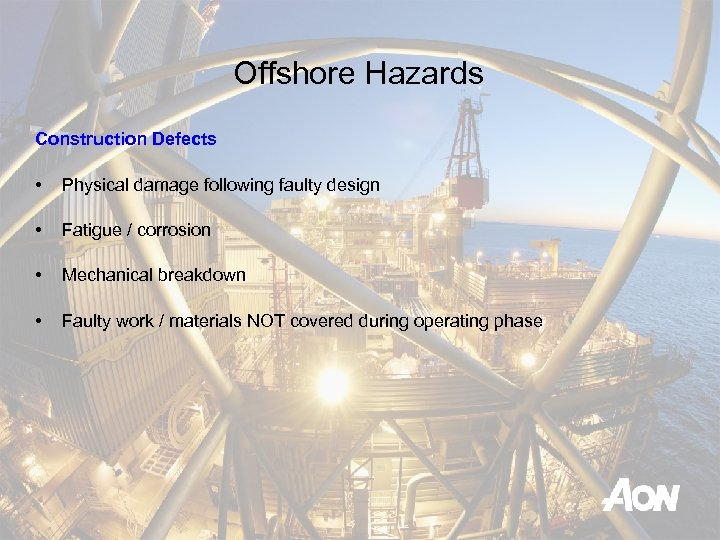 Offshore Hazards Construction Defects • Physical damage following faulty design • Fatigue / corrosion