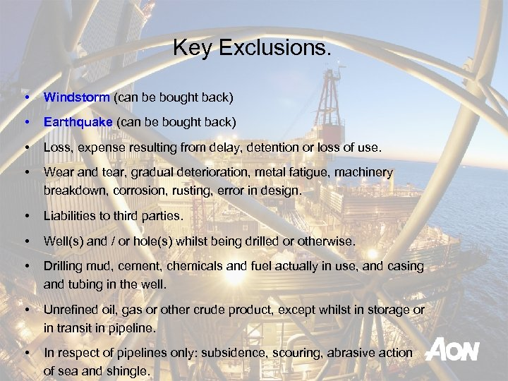 Key Exclusions. • Windstorm (can be bought back) • Earthquake (can be bought back)
