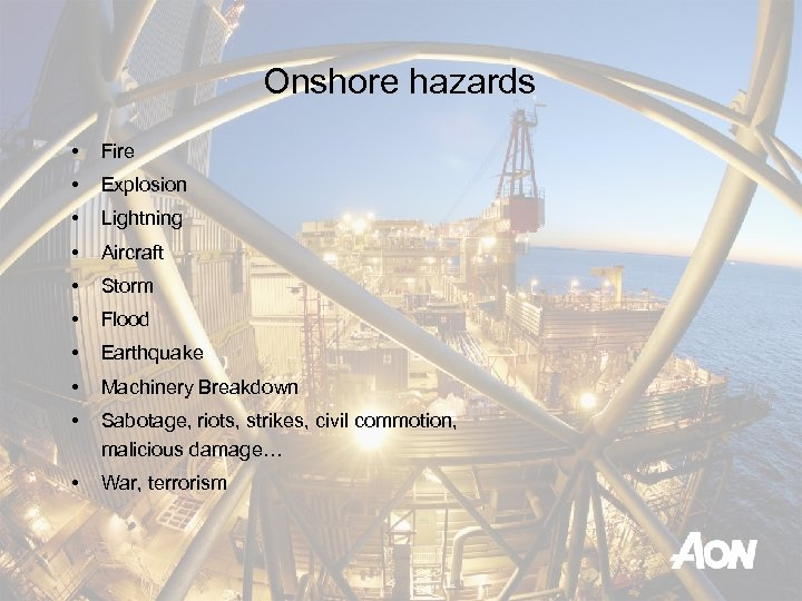 Onshore hazards • Fire • Explosion • Lightning • Aircraft • Storm • Flood