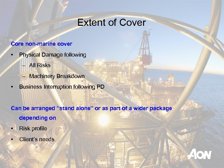 Extent of Cover Core non-marine cover • Physical Damage following – All Risks –
