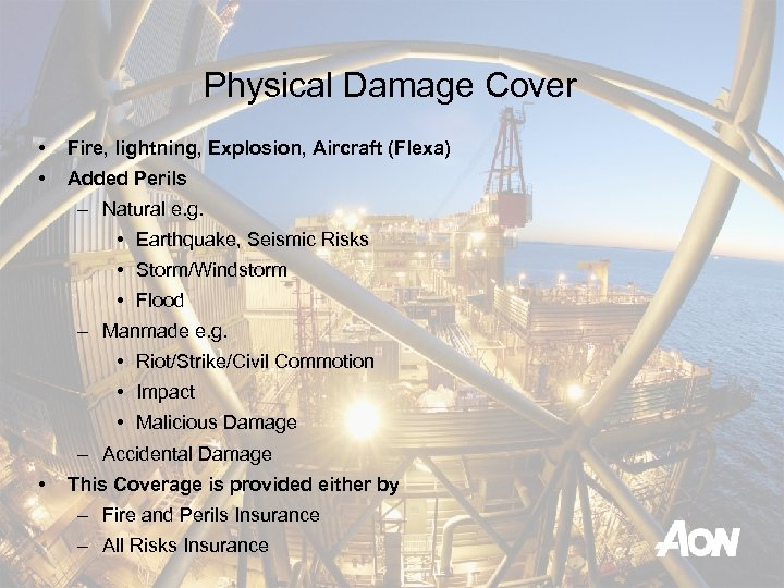 Physical Damage Cover • Fire, lightning, Explosion, Aircraft (Flexa) • Added Perils – Natural