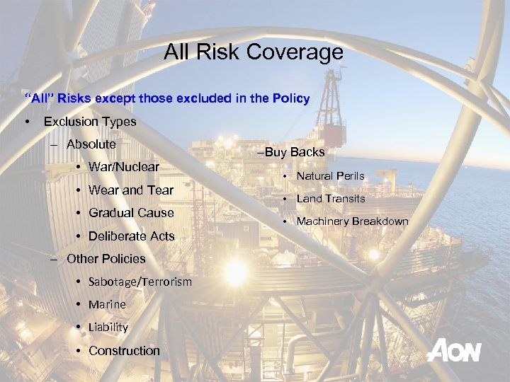 """All Risk Coverage """"All"""" Risks except those excluded in the Policy • Exclusion Types"""