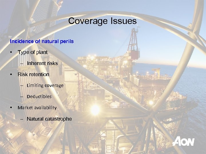 Coverage Issues Incidence of natural perils • Type of plant – Inherent risks •