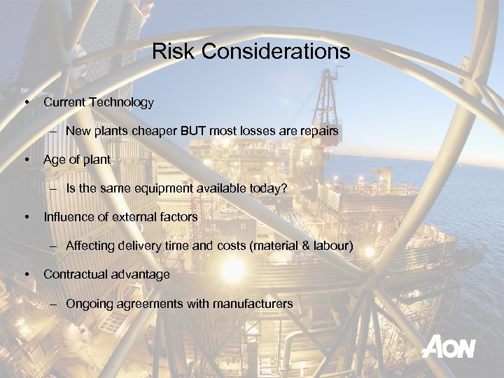 Risk Considerations • Current Technology – New plants cheaper BUT most losses are repairs