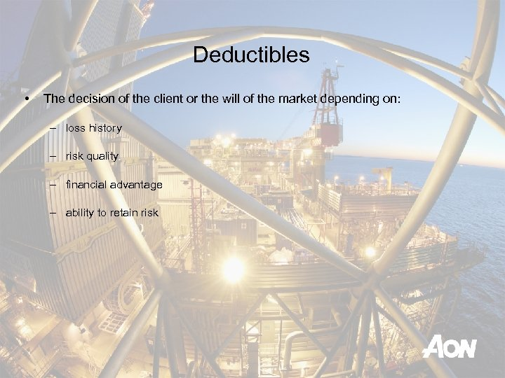 Deductibles • The decision of the client or the will of the market depending
