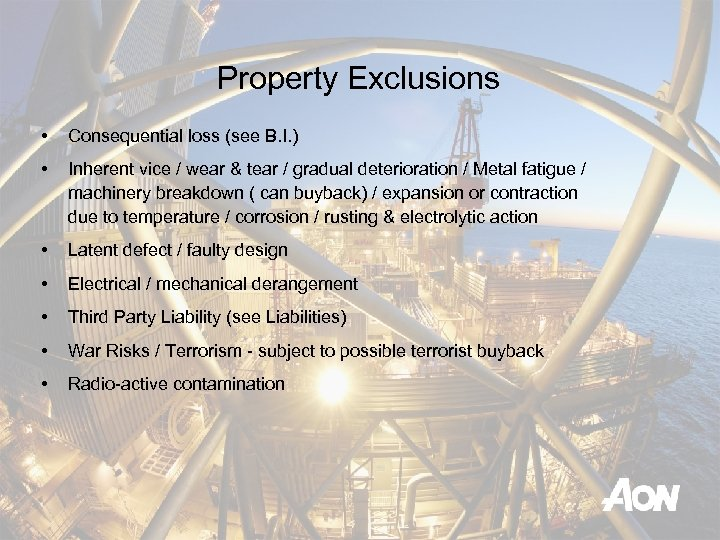 Property Exclusions • Consequential loss (see B. I. ) • Inherent vice / wear