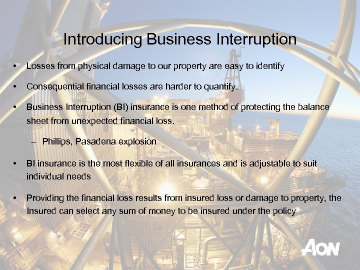 Introducing Business Interruption • Losses from physical damage to our property are easy to