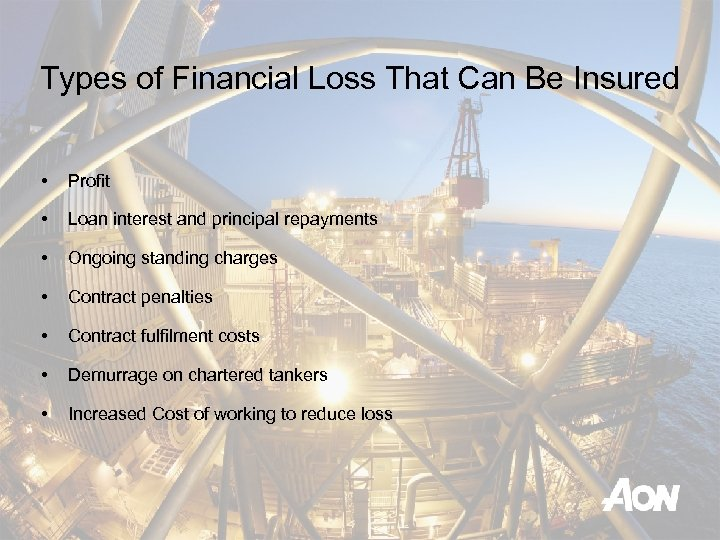 Types of Financial Loss That Can Be Insured • Profit • Loan interest and