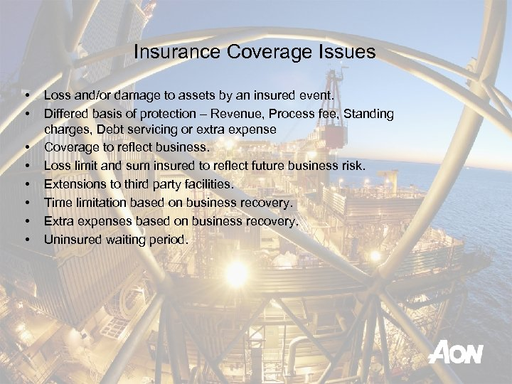 Insurance Coverage Issues • • Loss and/or damage to assets by an insured event.