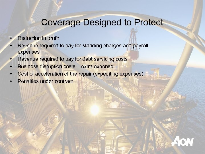 Coverage Designed to Protect • • • Reduction in profit Revenue required to pay