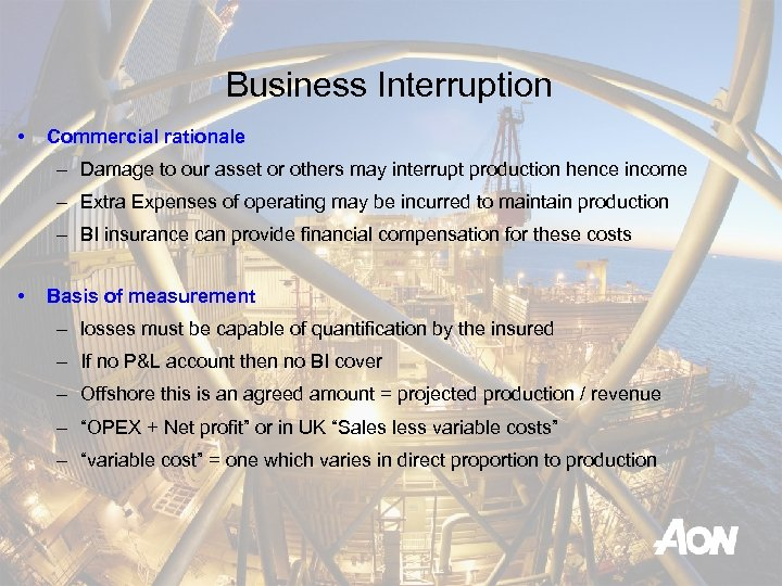Business Interruption • Commercial rationale – Damage to our asset or others may interrupt