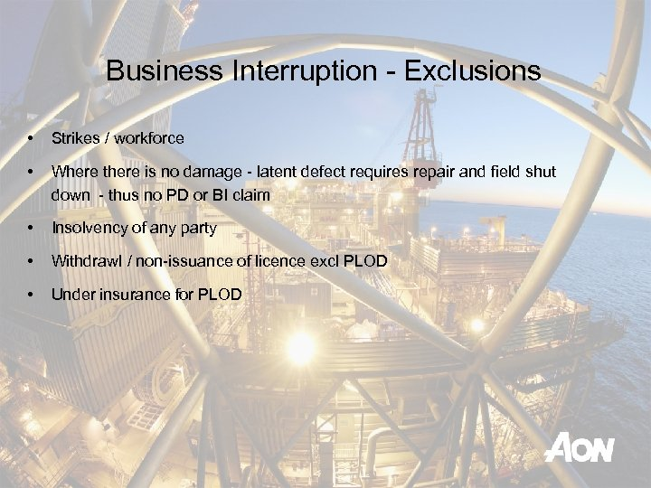 Business Interruption - Exclusions • Strikes / workforce • Where there is no damage