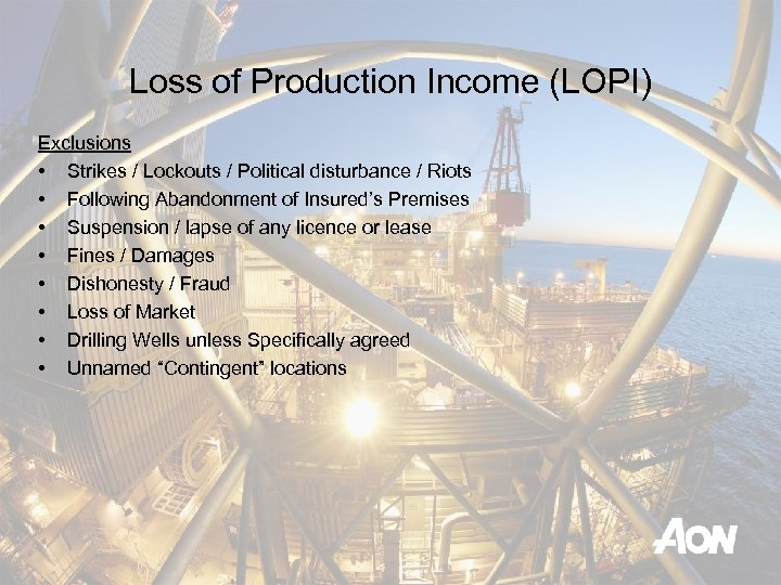 Loss of Production Income (LOPI) Exclusions • Strikes / Lockouts / Political disturbance /