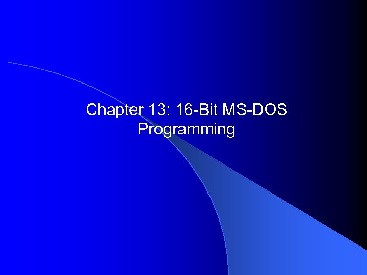 Chapter 13: 16 -Bit MS-DOS Programming