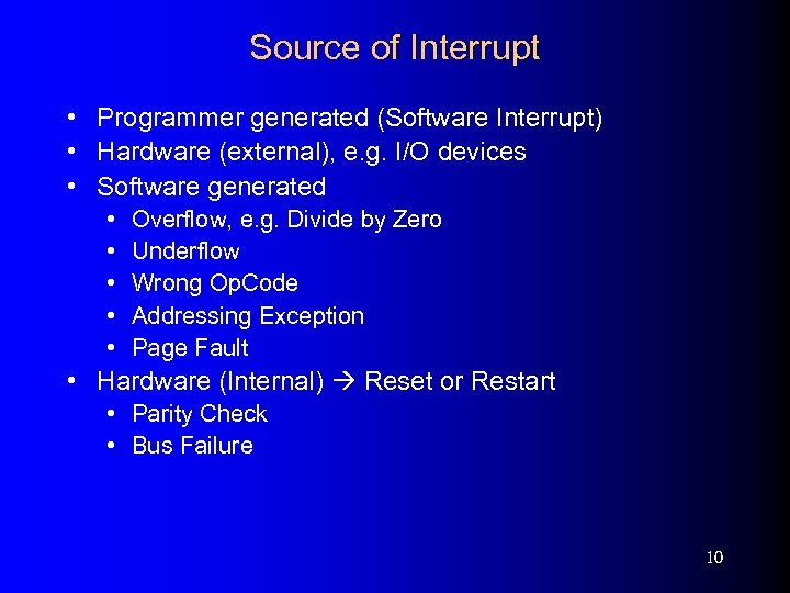 Source of Interrupt • Programmer generated (Software Interrupt) • Hardware (external), e. g. I/O