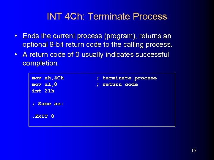 INT 4 Ch: Terminate Process • Ends the current process (program), returns an optional