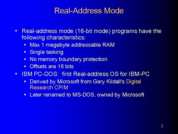 Real-Address Mode • Real-address mode (16 -bit mode) programs have the following characteristics: •
