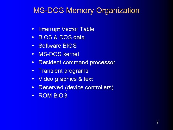 MS-DOS Memory Organization • • • Interrupt Vector Table BIOS & DOS data Software