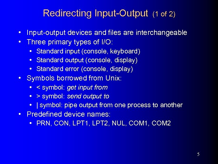 Redirecting Input-Output (1 of 2) • Input-output devices and files are interchangeable • Three